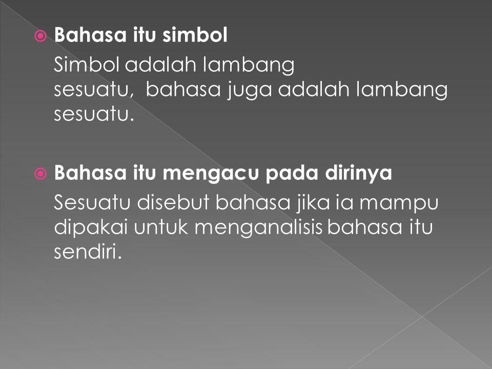 Bahasa itu simbol Simbol adalah lambang sesuatu, bahasa juga adalah lambang sesuatu. Bahasa itu mengacu pada dirinya.