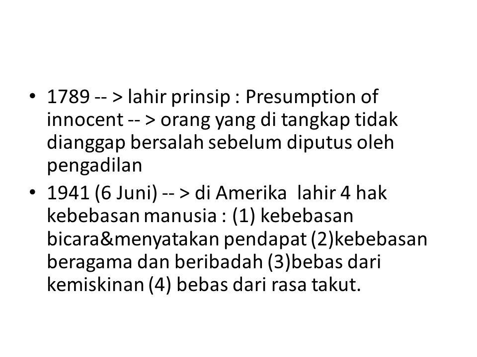 1789 -- > lahir prinsip : Presumption of innocent -- > orang yang di tangkap tidak dianggap bersalah sebelum diputus oleh pengadilan
