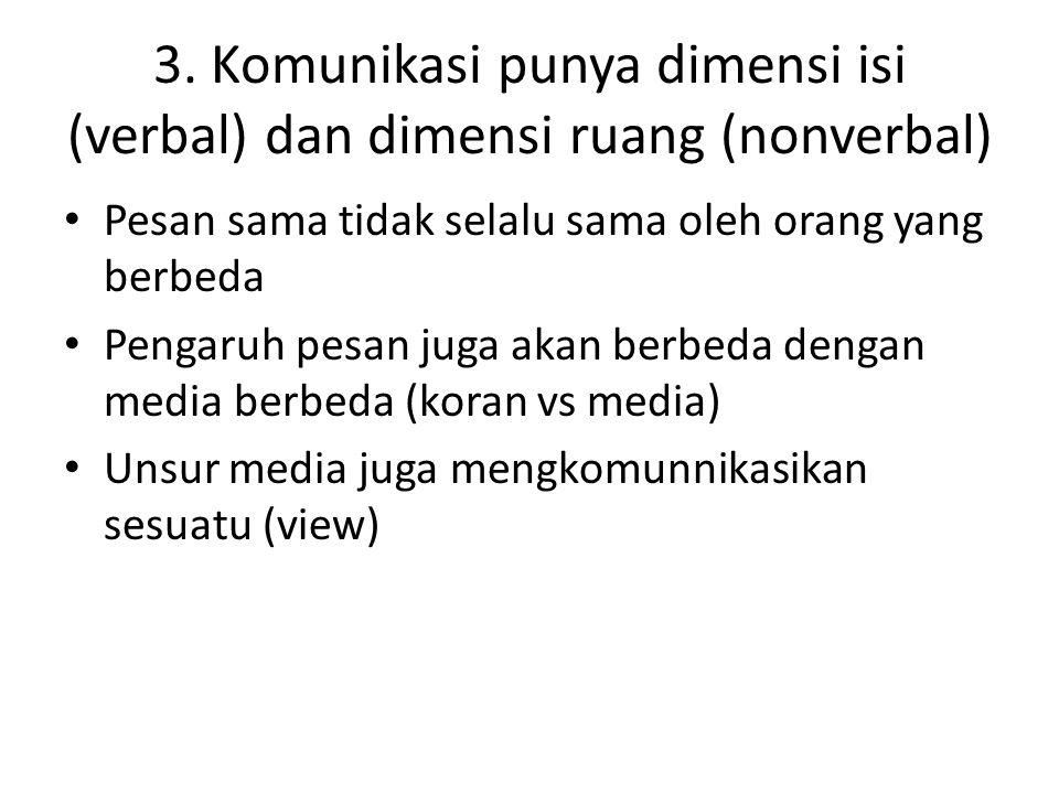 3. Komunikasi punya dimensi isi (verbal) dan dimensi ruang (nonverbal)