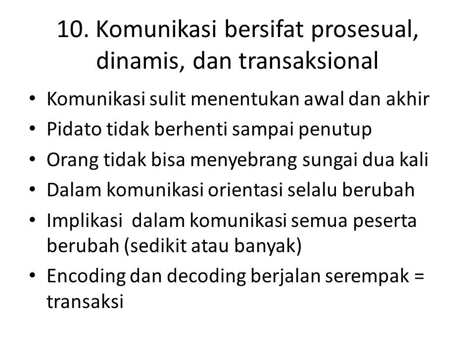 10. Komunikasi bersifat prosesual, dinamis, dan transaksional