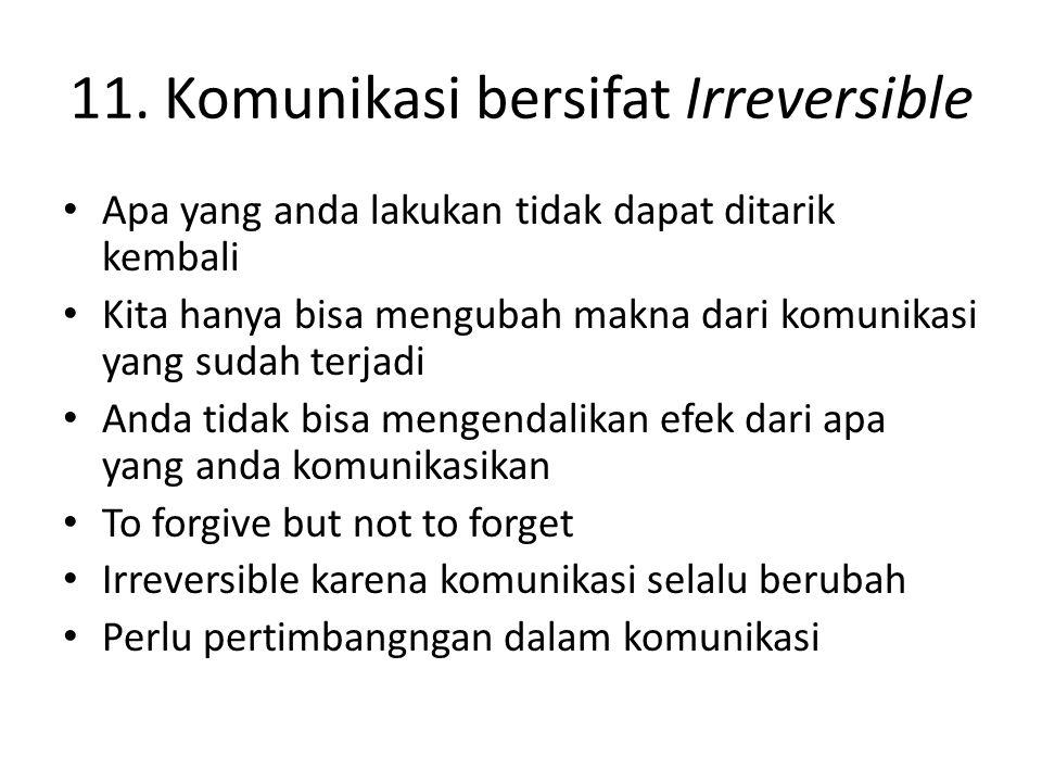 11. Komunikasi bersifat Irreversible