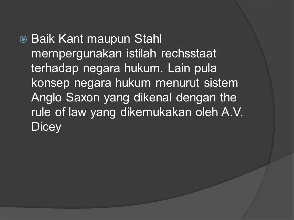 Baik Kant maupun Stahl mempergunakan istilah rechsstaat terhadap negara hukum.