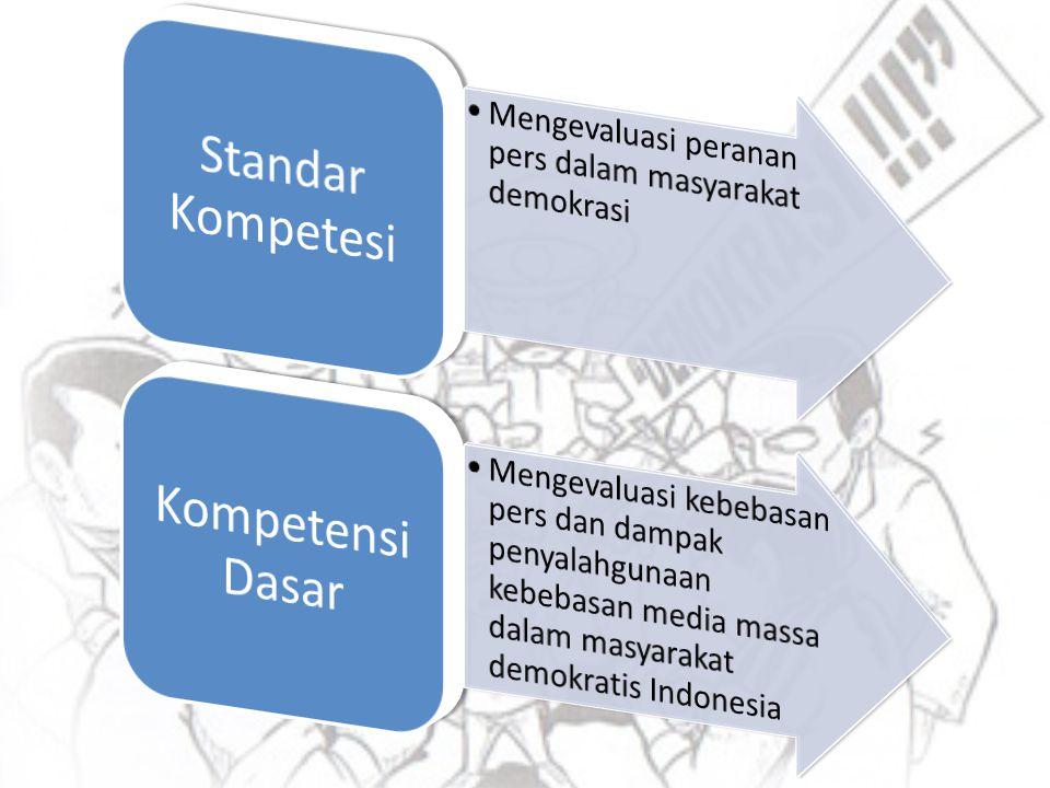 Standar Kompetesi Mengevaluasi peranan pers dalam masyarakat demokrasi. Kompetensi Dasar.