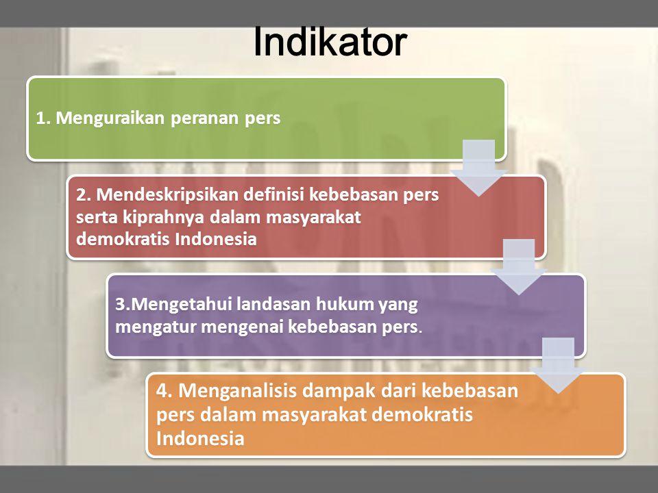 Indikator 1. Menguraikan peranan pers. 2. Mendeskripsikan definisi kebebasan pers serta kiprahnya dalam masyarakat demokratis Indonesia.