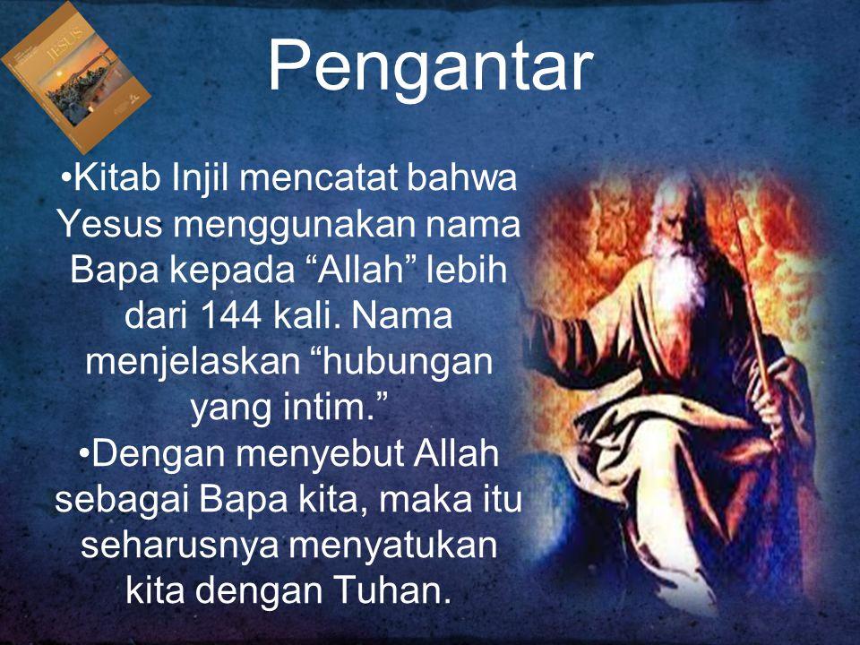 Pengantar Kitab Injil mencatat bahwa Yesus menggunakan nama Bapa kepada Allah lebih dari 144 kali. Nama menjelaskan hubungan yang intim.