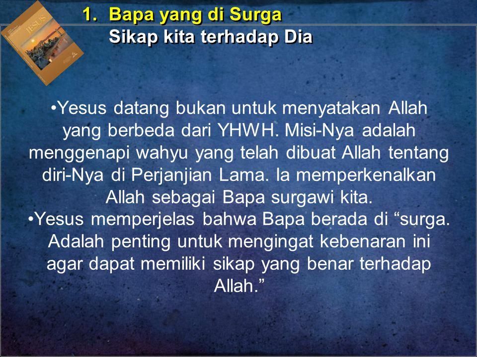 1. Bapa yang di Surga Sikap kita terhadap Dia.