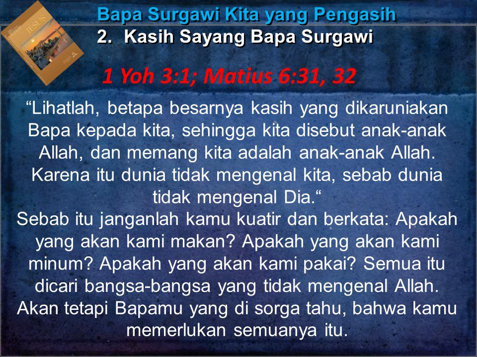 1 Yoh 3:1; Matius 6:31, 32 Bapa Surgawi Kita yang Pengasih
