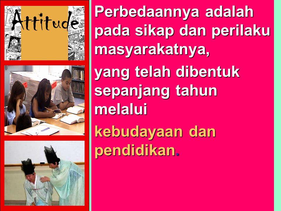 Perbedaannya adalah pada sikap dan perilaku masyarakatnya,