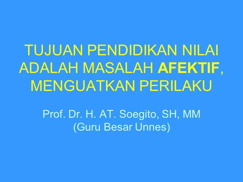 TUJUAN PENDIDIKAN NILAI ADALAH MASALAH AFEKTIF, MENGUATKAN PERILAKU Prof.