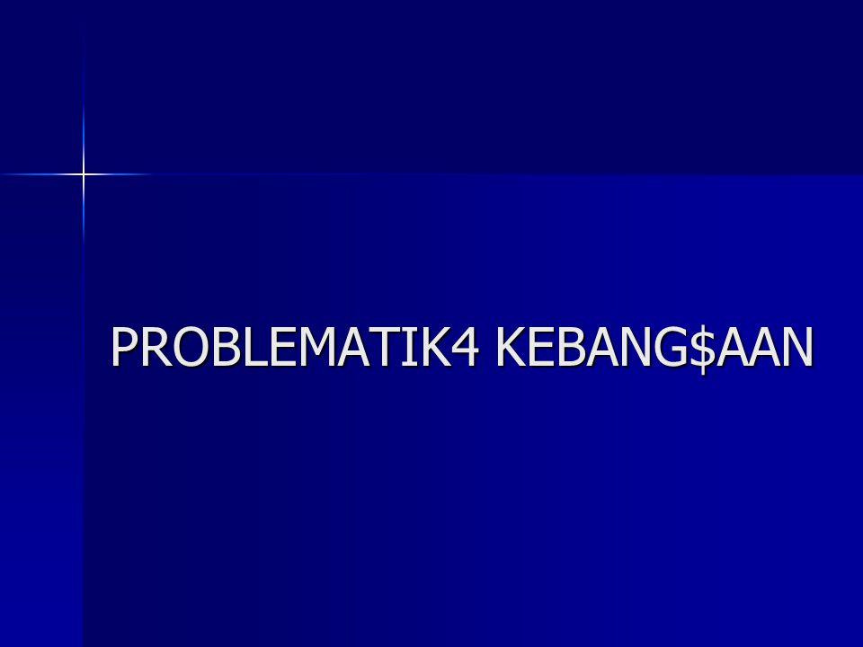 PROBLEMATIK4 KEBANG$AAN