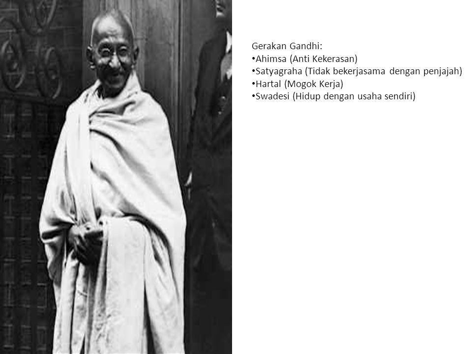 Gerakan Gandhi: Ahimsa (Anti Kekerasan) Satyagraha (Tidak bekerjasama dengan penjajah) Hartal (Mogok Kerja)
