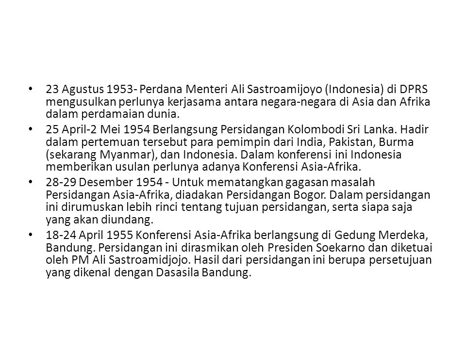 23 Agustus 1953- Perdana Menteri Ali Sastroamijoyo (Indonesia) di DPRS mengusulkan perlunya kerjasama antara negara-negara di Asia dan Afrika dalam perdamaian dunia.