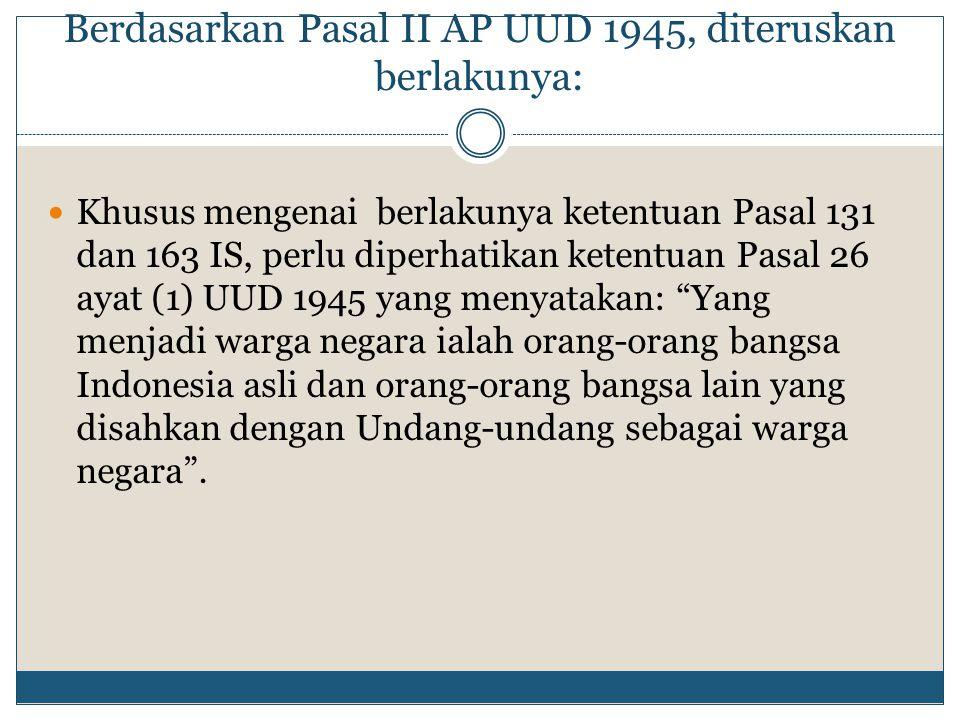 Berdasarkan Pasal II AP UUD 1945, diteruskan berlakunya: