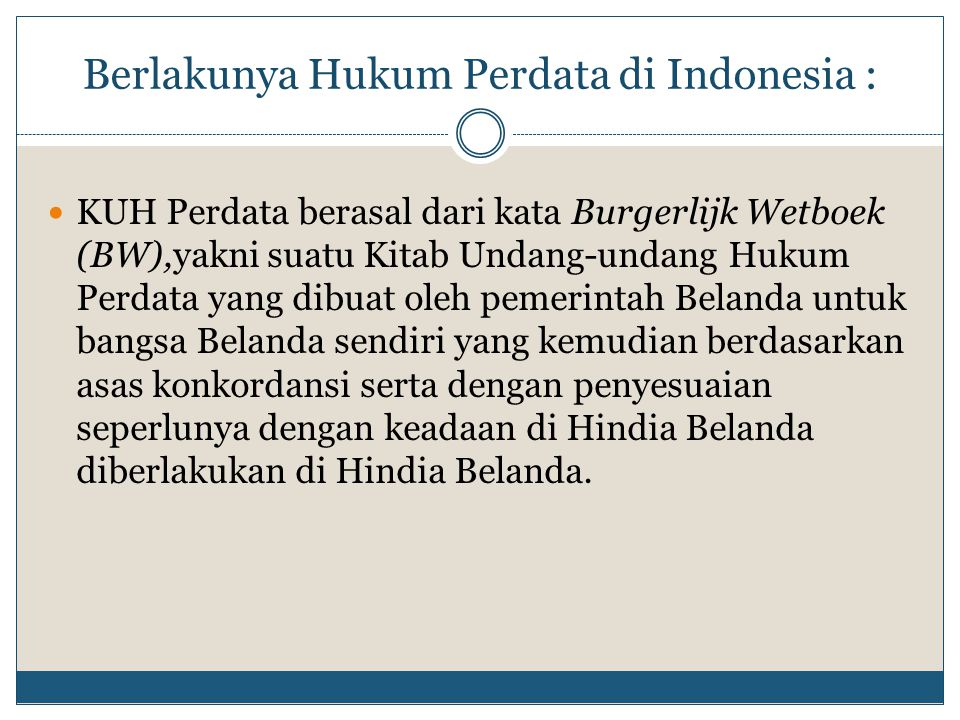 Berlakunya Hukum Perdata di Indonesia :