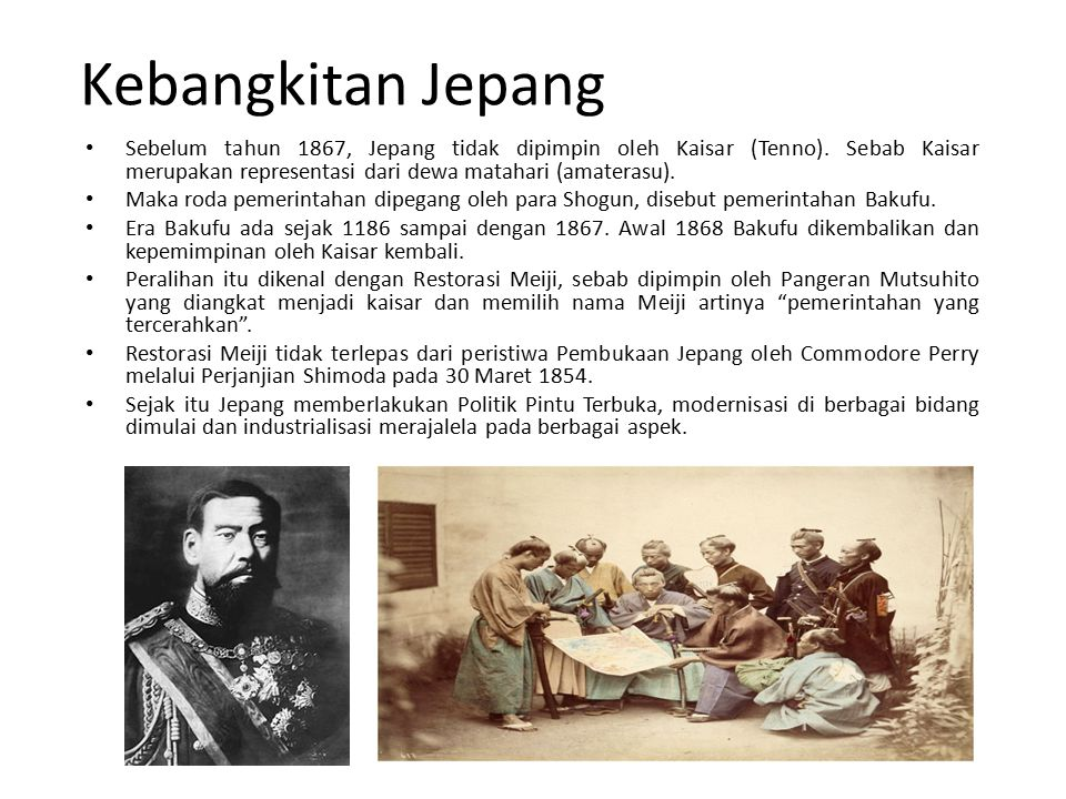 Kebangkitan Jepang Sebelum tahun 1867, Jepang tidak dipimpin oleh Kaisar (Tenno). Sebab Kaisar merupakan representasi dari dewa matahari (amaterasu).