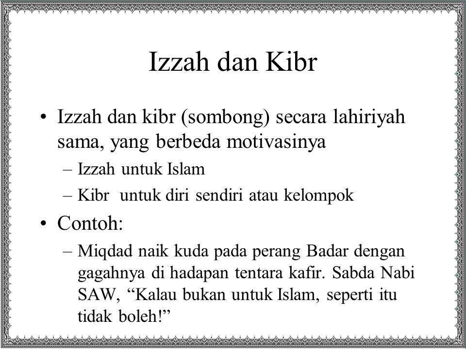 Izzah dan Kibr Izzah dan kibr (sombong) secara lahiriyah sama, yang berbeda motivasinya. Izzah untuk Islam.