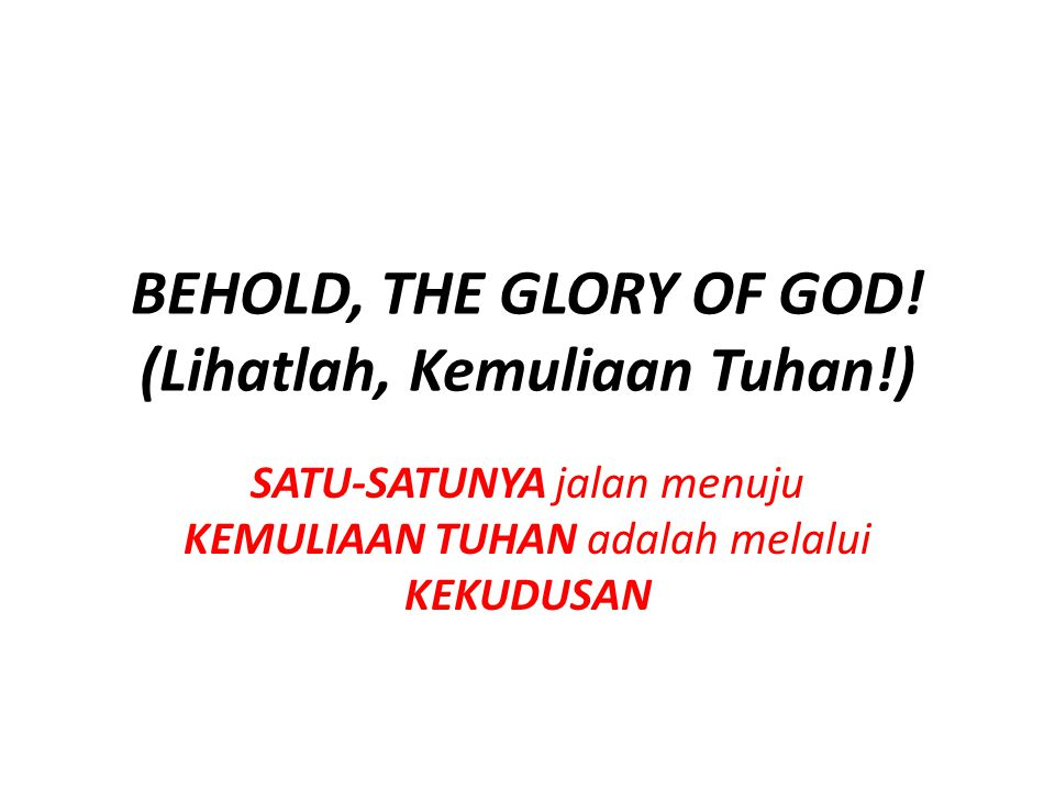 BEHOLD, THE GLORY OF GOD! (Lihatlah, Kemuliaan Tuhan!)