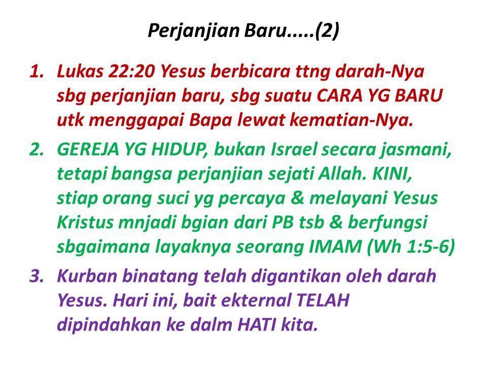 Perjanjian Baru.....(2) Lukas 22:20 Yesus berbicara ttng darah-Nya sbg perjanjian baru, sbg suatu CARA YG BARU utk menggapai Bapa lewat kematian-Nya.