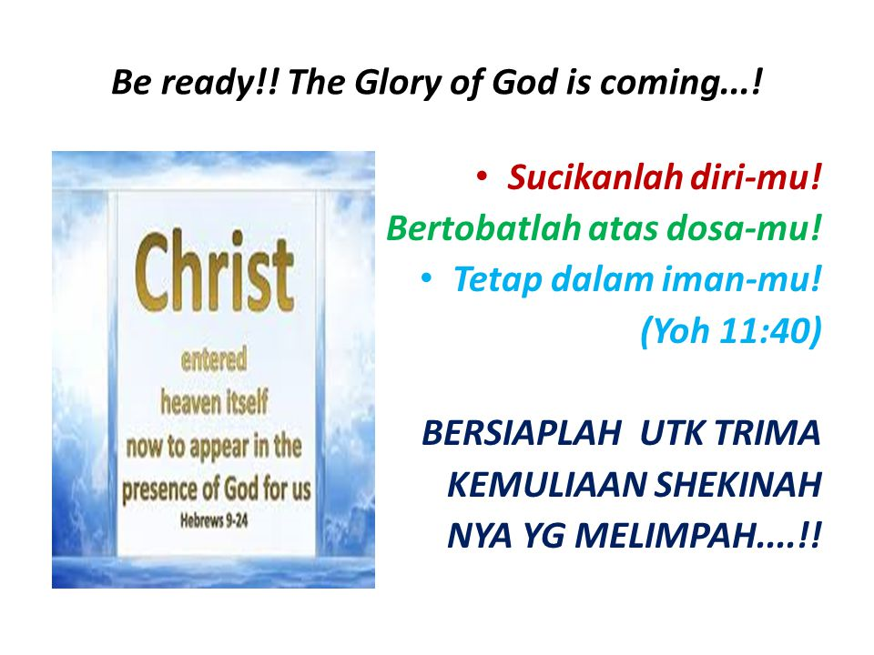 Be ready!! The Glory of God is coming...!