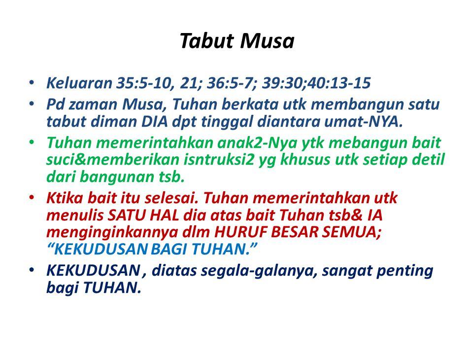 Tabut Musa Keluaran 35:5-10, 21; 36:5-7; 39:30;40:13-15