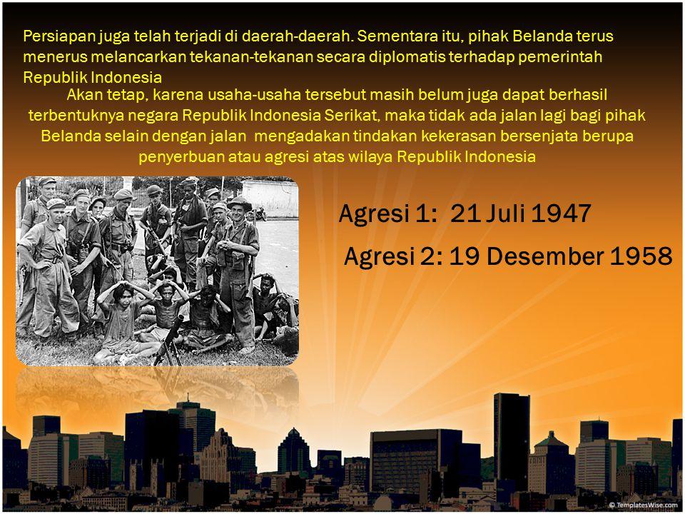 Agresi 1: 21 Juli 1947 Agresi 2: 19 Desember 1958