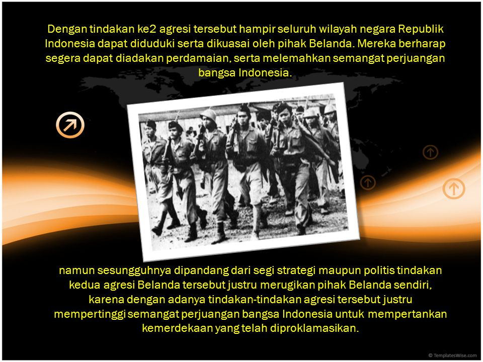 Dengan tindakan ke2 agresi tersebut hampir seluruh wilayah negara Republik Indonesia dapat diduduki serta dikuasai oleh pihak Belanda. Mereka berharap segera dapat diadakan perdamaian, serta melemahkan semangat perjuangan bangsa Indonesia.
