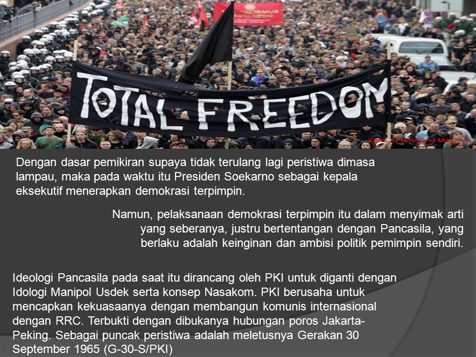 Dengan dasar pemikiran supaya tidak terulang lagi peristiwa dimasa lampau, maka pada waktu itu Presiden Soekarno sebagai kepala eksekutif menerapkan demokrasi terpimpin.