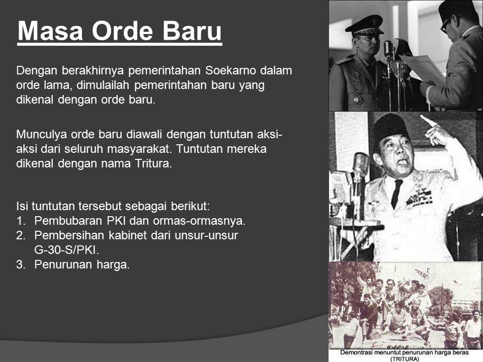 Masa Orde Baru Dengan berakhirnya pemerintahan Soekarno dalam orde lama, dimulailah pemerintahan baru yang dikenal dengan orde baru.