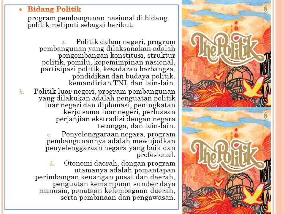Bidang Politik program pembangunan nasional di bidang politik meliputi sebagai berikut: