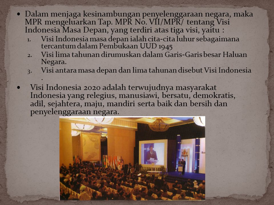 Dalam menjaga kesinambungan penyelenggaraan negara, maka MPR mengeluarkan Tap. MPR No. VII/MPR/ tentang Visi Indonesia Masa Depan, yang terdiri atas tiga visi, yaitu :