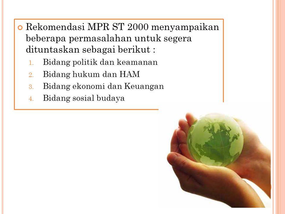 Rekomendasi MPR ST 2000 menyampaikan beberapa permasalahan untuk segera dituntaskan sebagai berikut :
