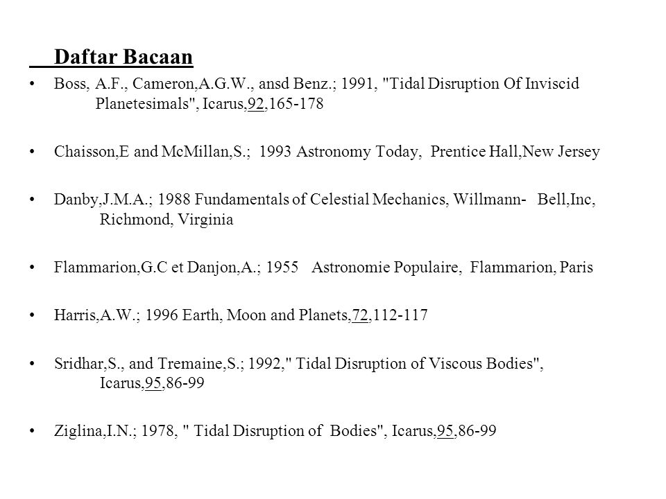 Daftar Bacaan Boss, A.F., Cameron,A.G.W., ansd Benz.; 1991, Tidal Disruption Of Inviscid Planetesimals , Icarus,92,165-178.