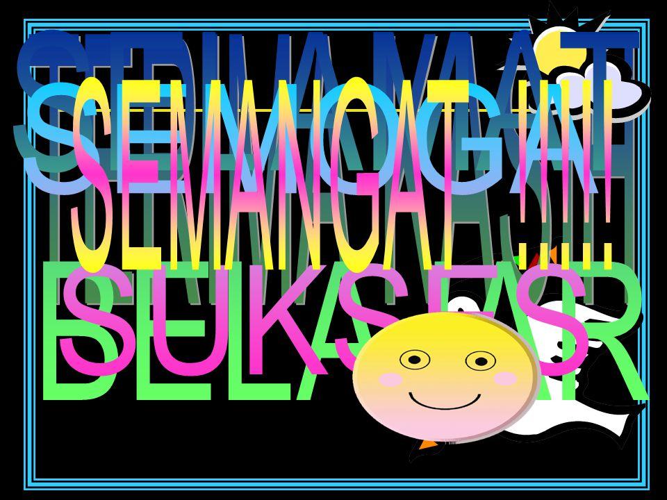 SELAMAT BELAJAR TERIMA KASIH SEMANGAT !!!!! SEMOGA SUKSES