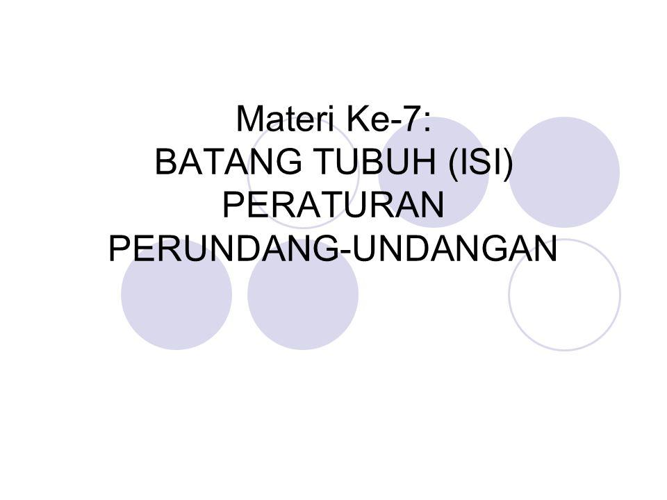 Materi Ke-7: BATANG TUBUH (ISI) PERATURAN PERUNDANG-UNDANGAN