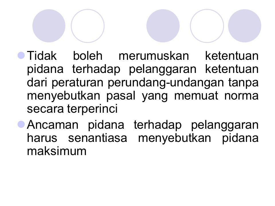 Tidak boleh merumuskan ketentuan pidana terhadap pelanggaran ketentuan dari peraturan perundang-undangan tanpa menyebutkan pasal yang memuat norma secara terperinci
