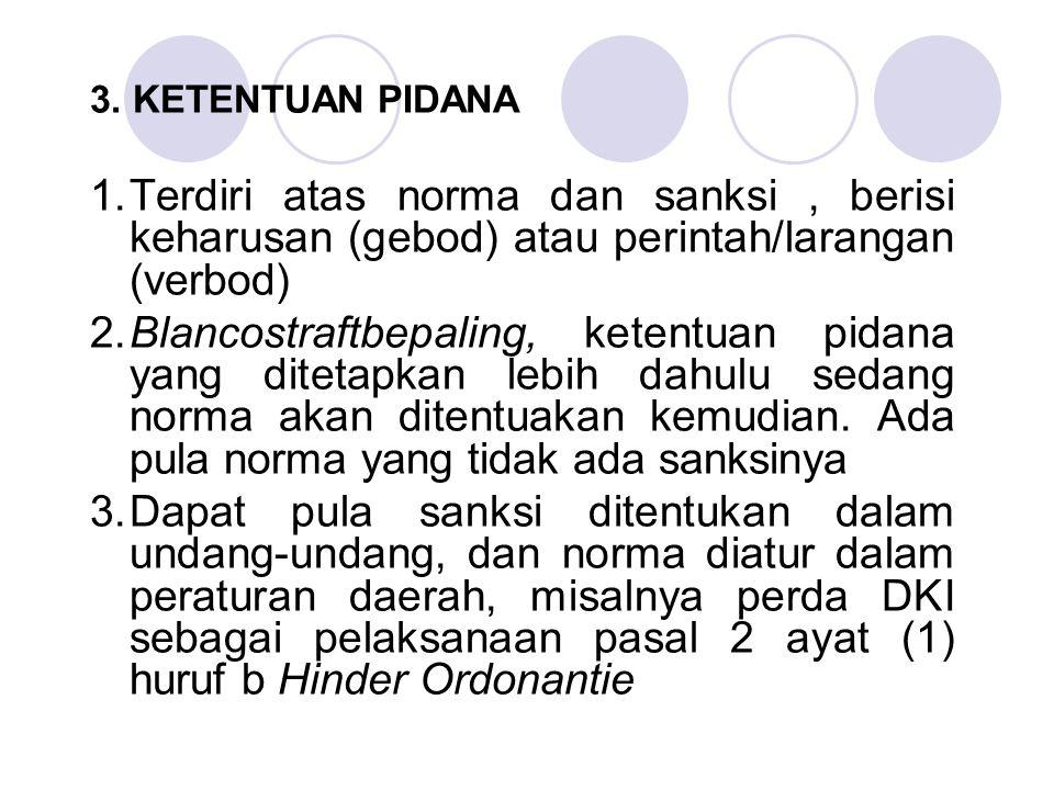 3. KETENTUAN PIDANA 1. Terdiri atas norma dan sanksi , berisi keharusan (gebod) atau perintah/larangan (verbod)