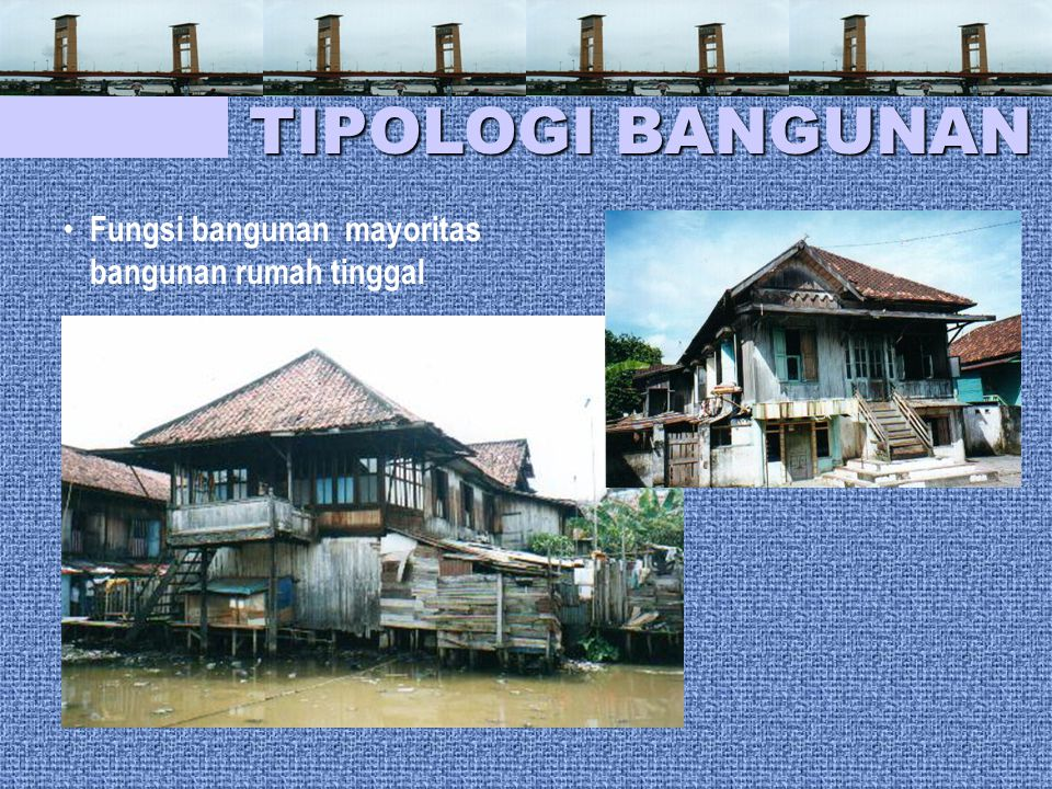TIPOLOGI BANGUNAN Fungsi bangunan mayoritas bangunan rumah tinggal