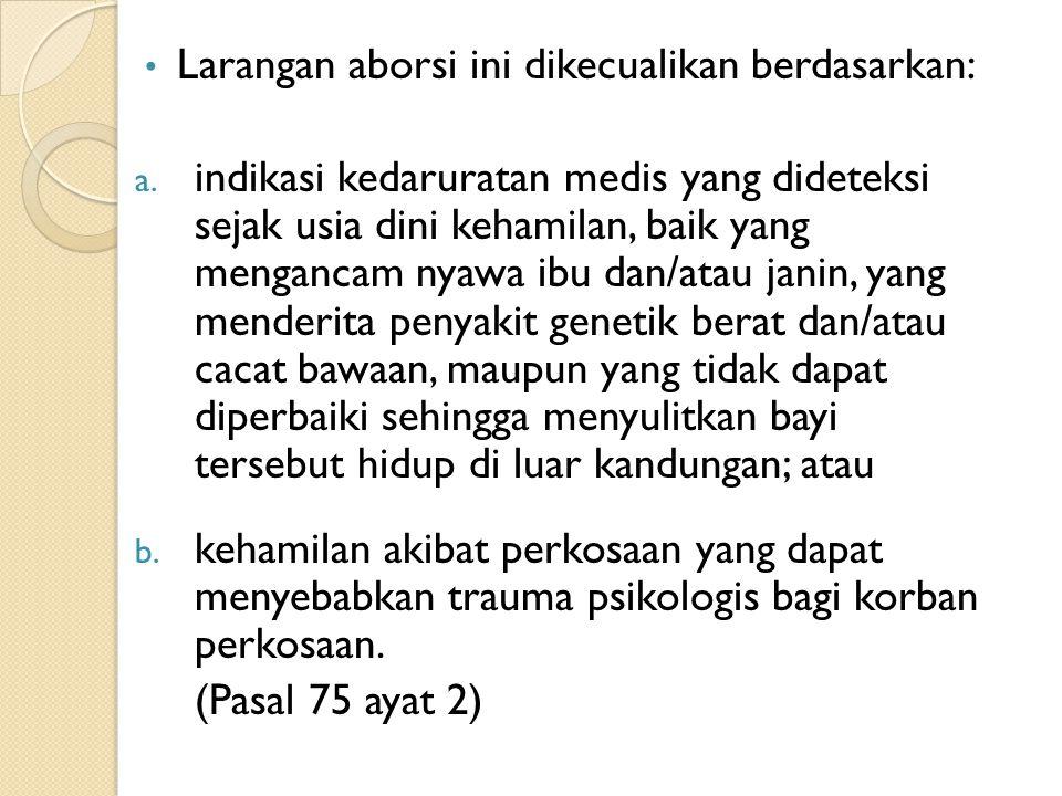 Larangan aborsi ini dikecualikan berdasarkan: