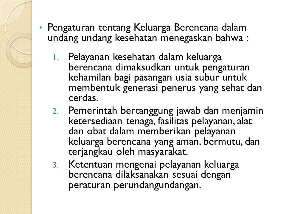 Pengaturan tentang Keluarga Berencana dalam undang undang kesehatan menegaskan bahwa :