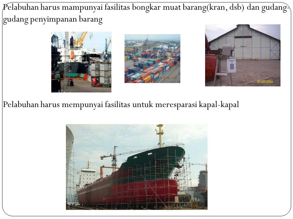 Pelabuhan harus mampunyai fasilitas bongkar muat barang(kran, dsb) dan gudang-gudang penyimpanan barang