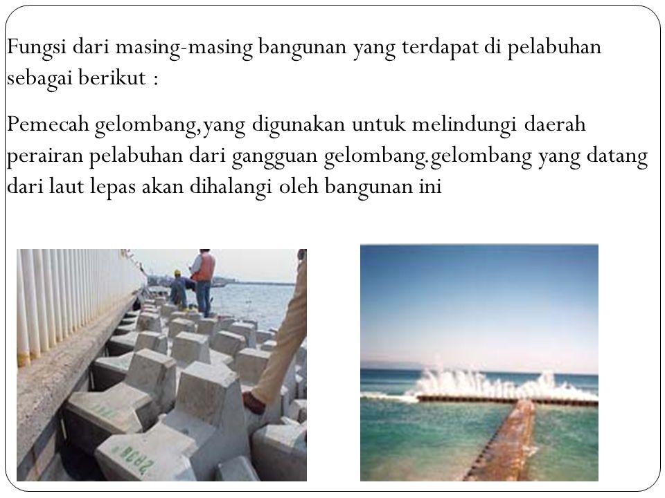 Fungsi dari masing-masing bangunan yang terdapat di pelabuhan sebagai berikut :