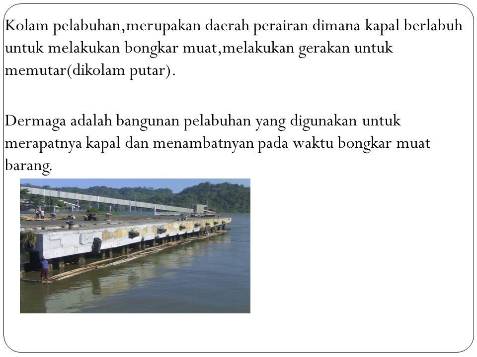 Kolam pelabuhan,merupakan daerah perairan dimana kapal berlabuh