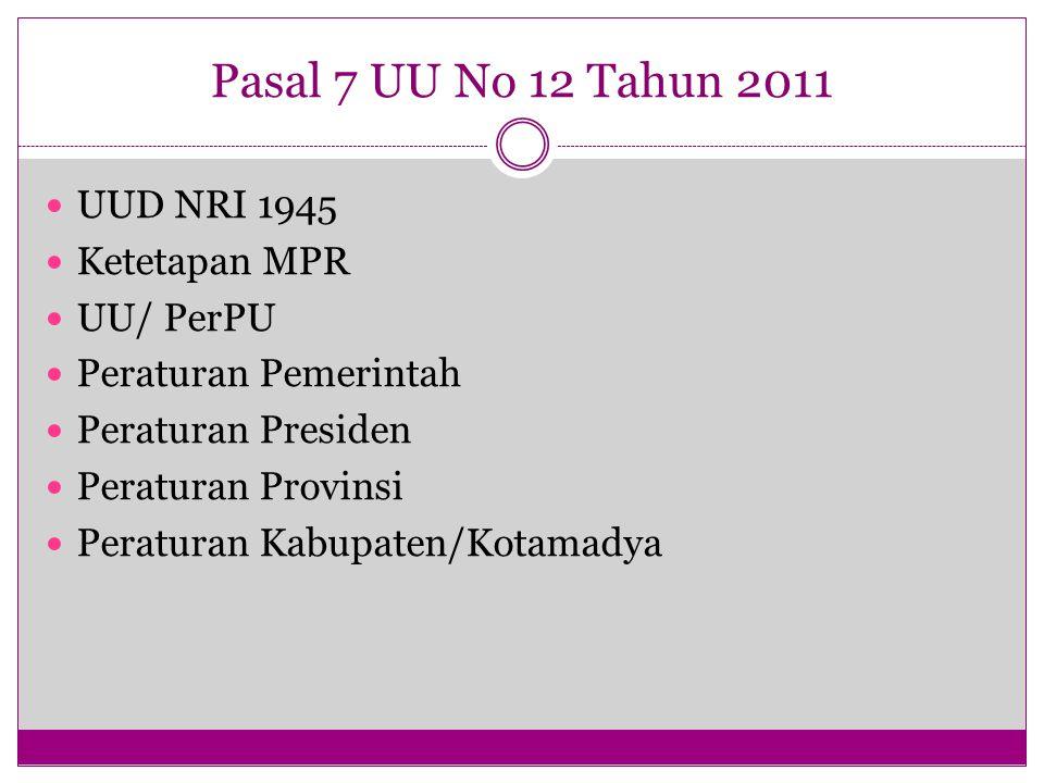 Pasal 7 UU No 12 Tahun 2011 UUD NRI 1945 Ketetapan MPR UU/ PerPU