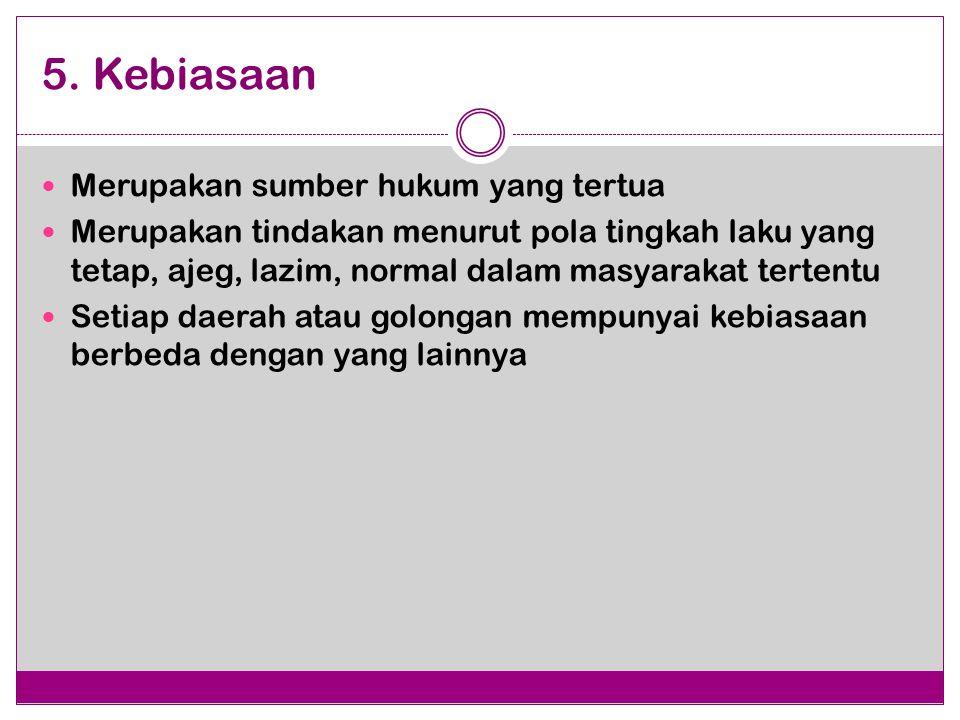 5. Kebiasaan Merupakan sumber hukum yang tertua