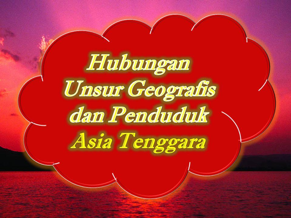 Hubungan Unsur Geografis dan Penduduk Asia Tenggara