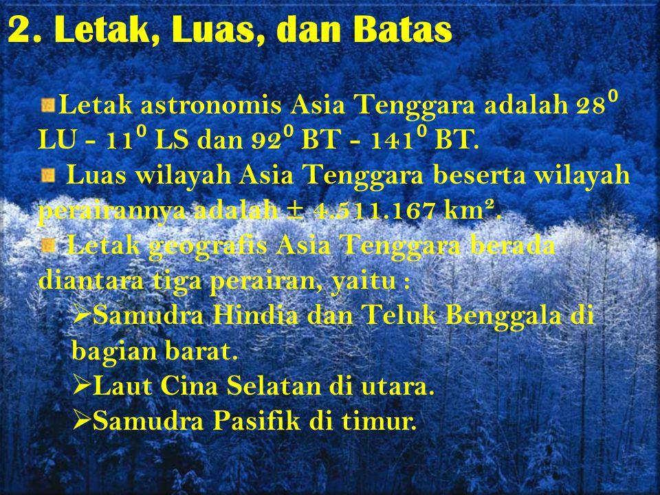 2. Letak, Luas, dan Batas Letak astronomis Asia Tenggara adalah 28⁰ LU - 11⁰ LS dan 92⁰ BT - 141⁰ BT.