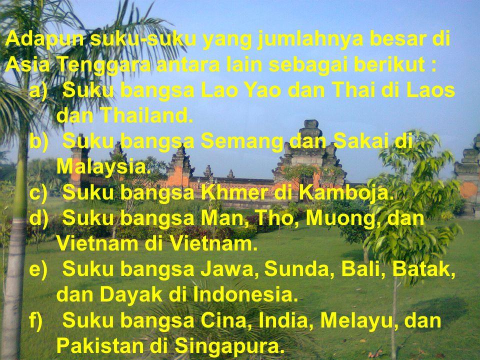 Adapun suku-suku yang jumlahnya besar di Asia Tenggara antara lain sebagai berikut :