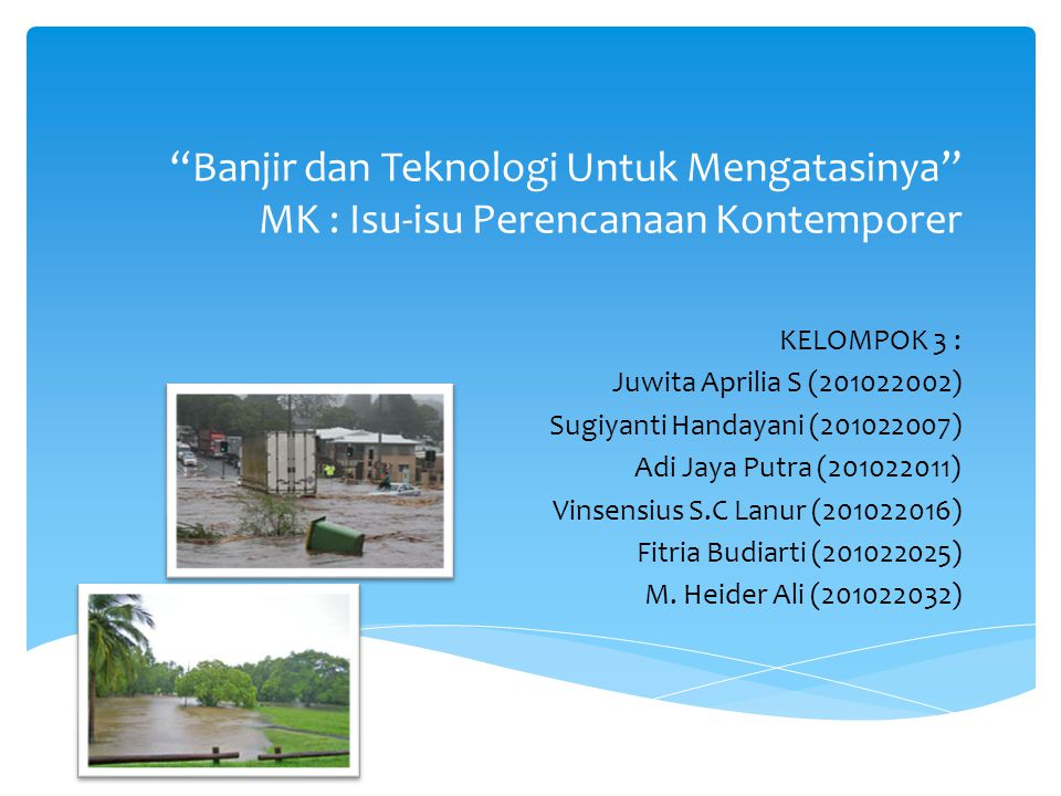 Banjir dan Teknologi Untuk Mengatasinya MK : Isu-isu Perencanaan Kontemporer