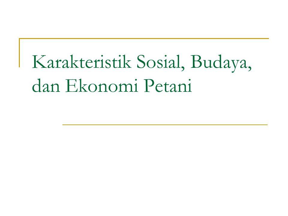 Karakteristik Sosial, Budaya, dan Ekonomi Petani