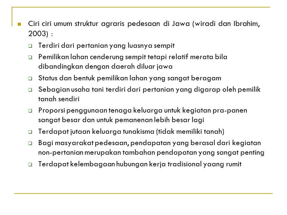 Ciri ciri umum struktur agraris pedesaan di Jawa (wiradi dan Ibrahim, 2003) :